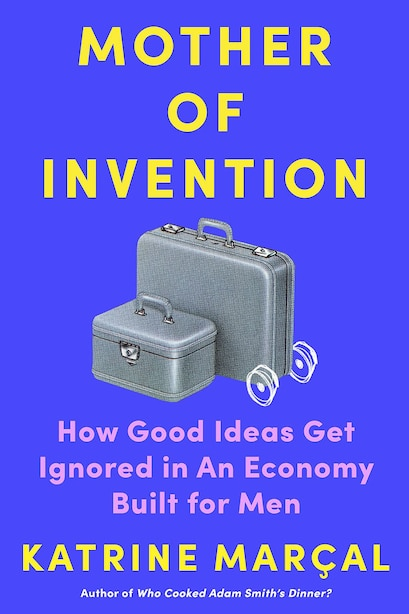 The book cover for Katrine Marcal's Mother of Invention